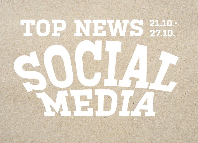 Top News aus dem Bereich Social Media vom 21.10. bis zum 27.10.
